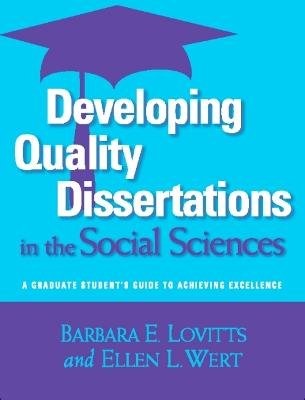 Developing Quality Dissertations in the Social Sciences: A Graduate Student's Guide to Achieving Excellence