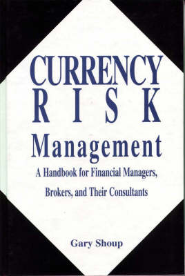 Currency Risk Management: A Handbook for Financial Managers, Brokers, and Their Consultants
