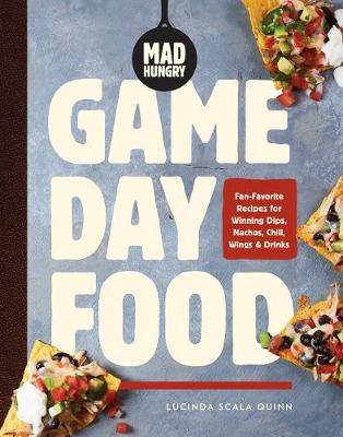 Mad Hungry: Game Day Food: Fan-Favorite Recipes for Winning Dips, Nachos, Chili, Wings, and Drinks