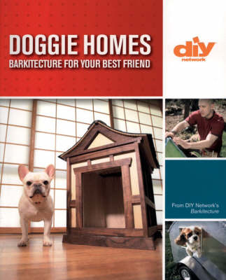 Doggie Homes: 20 Canine-approved Dog Houses from the DIY Show Barkitecture