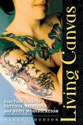 Living Canvas: Your Total Guide to Tattoos, Piercings, and Body Modification