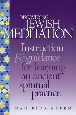 Discovering Jewish Meditation: Instruction and Guidance for Learning an Ancient Spiritual Practice