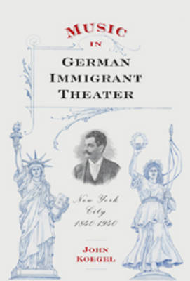Music in German Immigrant Theater: New York City, 1840-1940