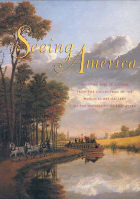 Seeing America: Painting and Sculpture from the Collection of the Memorial Art Gallery of the University of Rochester