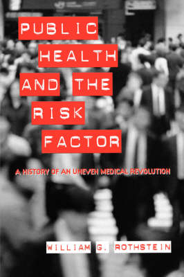 Public Health and the Risk Factor - A History of an Uneven Medical Revolution