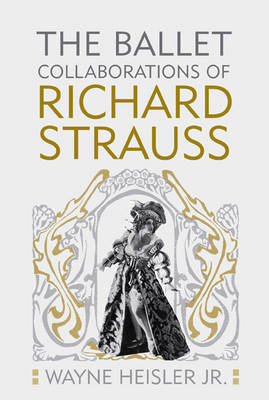 The Ballet Collaborations of Richard Strauss