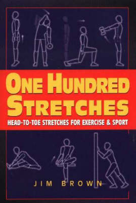 One Hundred Stretches: Head-to-Toe Stretches for Exercise & Sport