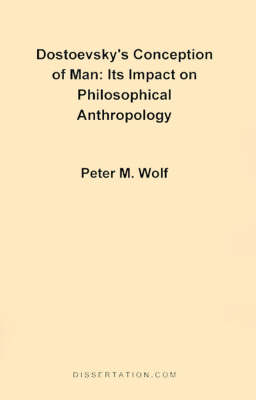 Dostoevsky's Conception of Man: Its Impact on Philosophical Anthropology