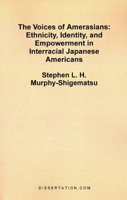 The Voices of Amerasians: Ethnicity, Identity and Empowerment in Interracial Japanese Americans