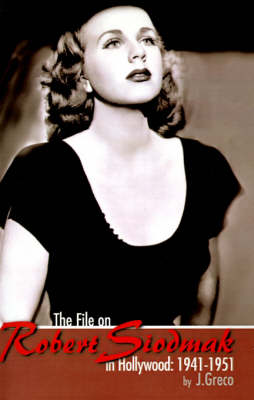 The File on Robert Siodmak in Hollywood: 1941-1951