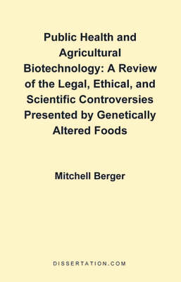 Public Health and Agricultural Biotechnology: A Review of the Legal, Ethical, and Scientific Controversies Presented by Genetically Altered Foods