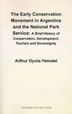 The Early Conservation Movement in Argentina and the National Park Service: A Brief History of Conservation, Development, Tourism and Sovereignty