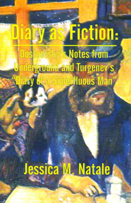 """Diary as Fiction: Dostoevsky's Notes from Underground and Turgenev's """"Diary of a Superfluous Man"""""""