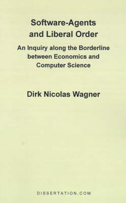 Software-Agents and Liberal Order: An Inquiry Along the Borderline Between Economics and Computer Science