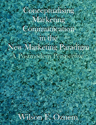 Conceptualising Marketing Communication in the New Marketing Paradigm: A Postmodern Perspective