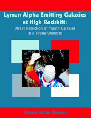 Lyman Alpha Emitting Galaxies at High Redshift: Direct Detection of Young Galaxies in a Young Universe