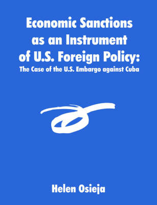 Economic Sanctions as an Instrument of U.S. Foreign Policy: The Case of the U.S. Embargo Against Cuba