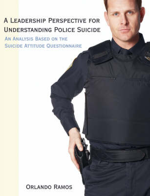 A Leadership Perspective for Understanding Police Suicide: An Analysis Based on the Suicide Attitude Questionnaire