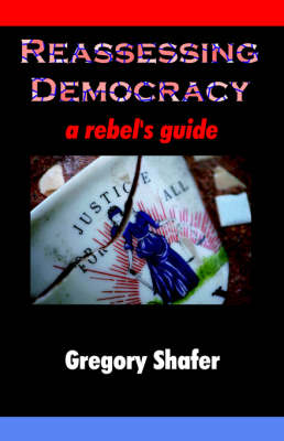 Reassessing Democracy: A Rebel's Guide