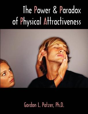 The Power and Paradox of Physical Attractiveness