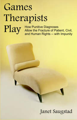 Games Therapists Play: How Punitive Diagnoses Allow the Fracture of Patient, Civil, and Human Rights -- With Impunity