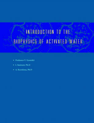 Introduction to the Biophysics of Activated Water