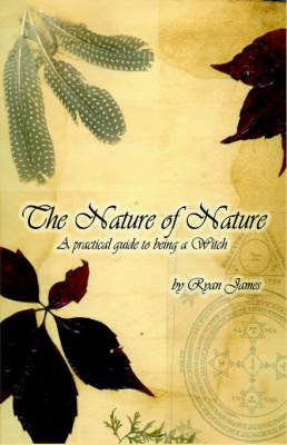 The Nature of Nature: A Practical Guide to Being a Witch