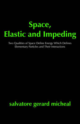Space, Elastic and Impeding: Two Qualities of Space Define Energy Which Defines Elementary Particles and Their Interactions