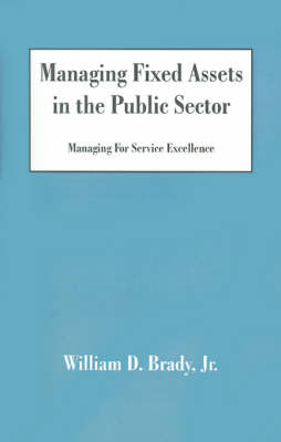 Managing Fixed Assets in the Public Sector: Managing for Service Excellence