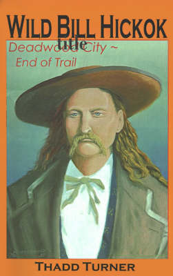 Wild Bill Hickok: Deadwood City--End of Trail