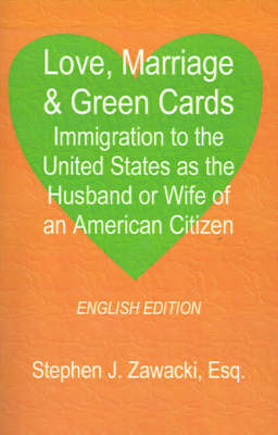 Love, Marriage & Green Cards: Immigration to the United States as the Husband or Wife of an American Citizen