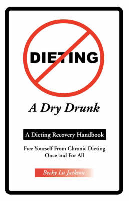 Dieting a Dry Drunk: A Dieting Recovery Handbook
