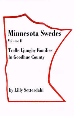 Minnesota Swedes Volume II: Trolle Ljungby Families in Goodhue County
