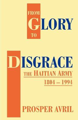 From Glory to Disgrace: The Haitian Army 1804-1994