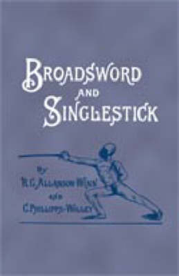 Broadsword and Singlestick: With Chapters on Quarter-Staff, Bayonet, Cudgel, Shillalah, Walking-Stick, Umbrella, and Other Weapons of Self-Defense