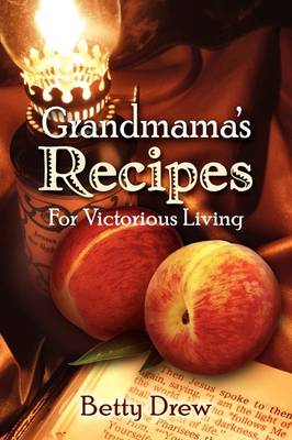 Grandmama's Recipes for Victorious Living
