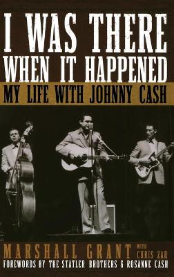 I Was There When it Happened: My Life with Johnny Cash