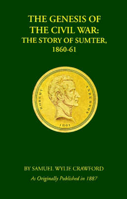 The Genesis of the Civil War: The Story of Sumter, 1860-61