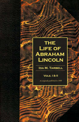 The Life of Abraham Lincoln: Volumes 1 & 2 in One Book: v. 1, v. 2