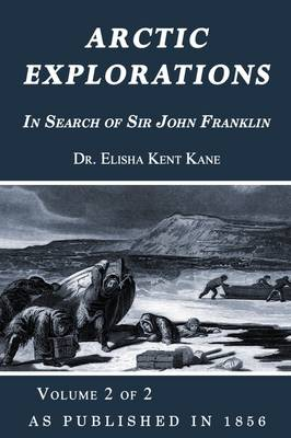 Arctic Explorations: In Search of Sir John Franklin: v. 2