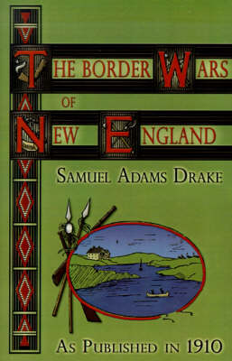 The Border Wars of New England: Commonly Called King William's and Queen Anne's Wars