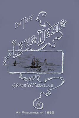 In the Lena Delta: A Narrative of the Search for Lieut.-commander Delong and His Companions Followed by an Account of the Greely Relief E