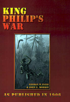 King Philip's War: Based on the Archives and Records of Massachusetts, Plymouth, Rhode Island and Connecticut, and Contemporary Letters a