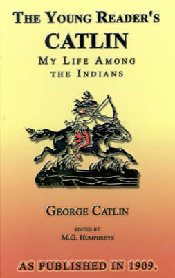 The Young Reader's Catlin: My Life Among the Indians