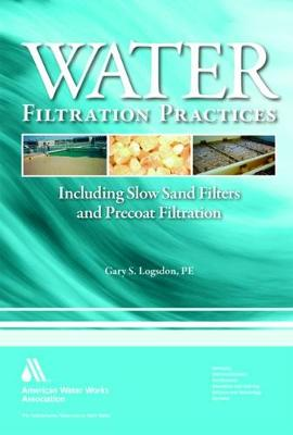 Water Filtration Practices: Including Slow Sand Filters and Precoat Filtration