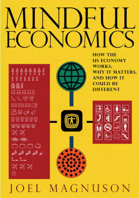 Mindful Economics: How the US Economy Works, Why it Matters, and How it Could be Different