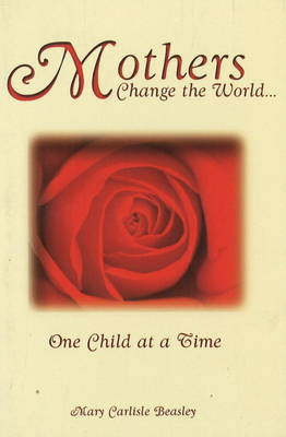 Mothers Change the World. . .: One Child At a Time