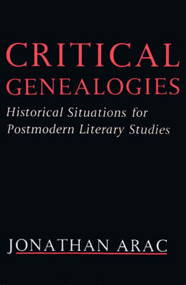 Critical Genealogies: Historical Situations for Postmodern Literary Studies