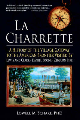 La Charrette: A History of the Village Gateway to the American Frontier Visited by Lewis and Clark, Daniel Boone, Zebulon Pike