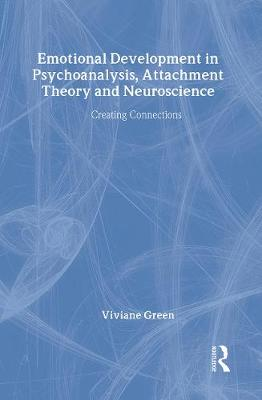 Emotional Development in Psychoanalysis, Attachment Theory and Neuroscience: Creating Connections